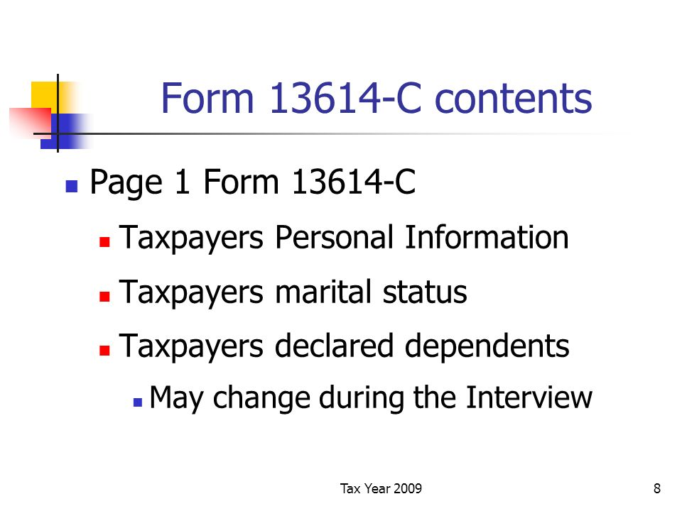 Tax Year 20098 Form 13614-C contents Page 1 Form 13614-C Taxpayers Personal Information Taxpayers marital status Taxpayers declared dependents May change during the Interview