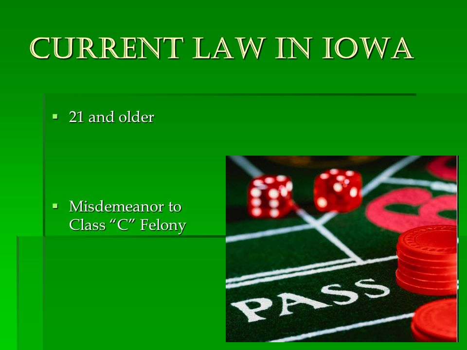 Current Law In Iowa 21 and older 21 and older Misdemeanor to Class C Felony Misdemeanor to Class C Felony