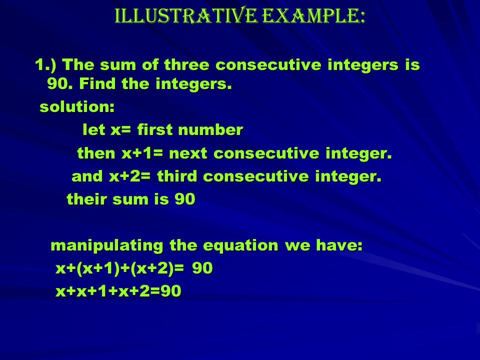 Illustrative example: 1.) The sum of three consecutive integers is 90.
