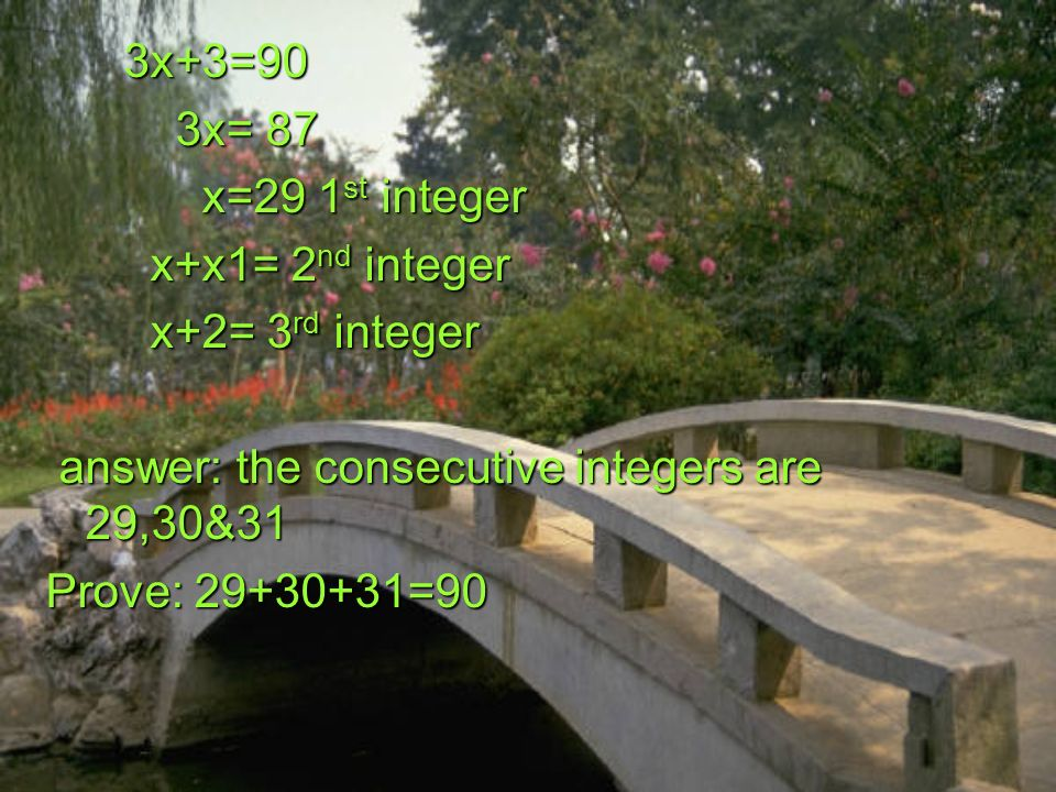 3x+3=90 3x+3=90 3x= 87 3x= 87 x=29 1 st integer x=29 1 st integer x+x1= 2 nd integer x+x1= 2 nd integer x+2= 3 rd integer x+2= 3 rd integer answer: the consecutive integers are 29,30&31 answer: the consecutive integers are 29,30&31 Prove: 29+30+31=90