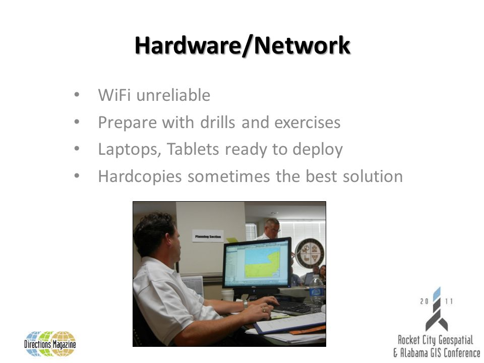 Hardware/Network WiFi unreliable Prepare with drills and exercises Laptops, Tablets ready to deploy Hardcopies sometimes the best solution