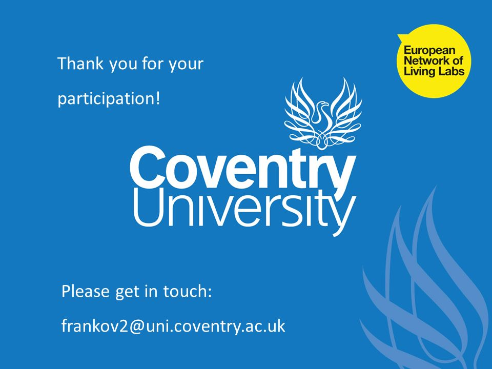 Please get in touch: frankov2@uni.coventry.ac.uk Thank you for your participation!