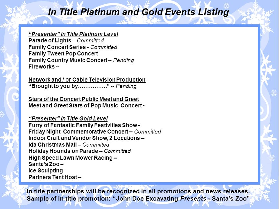 Presenter In Title Platinum Level Parade of Lights – Committed Family Concert Series - Committed Family Tween Pop Concert – Family Country Music Concert -- Pending Fireworks -- Network and / or Cable Television Production Brought to you by…………….