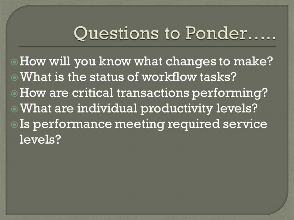 How will you know what changes to make. What is the status of workflow tasks.