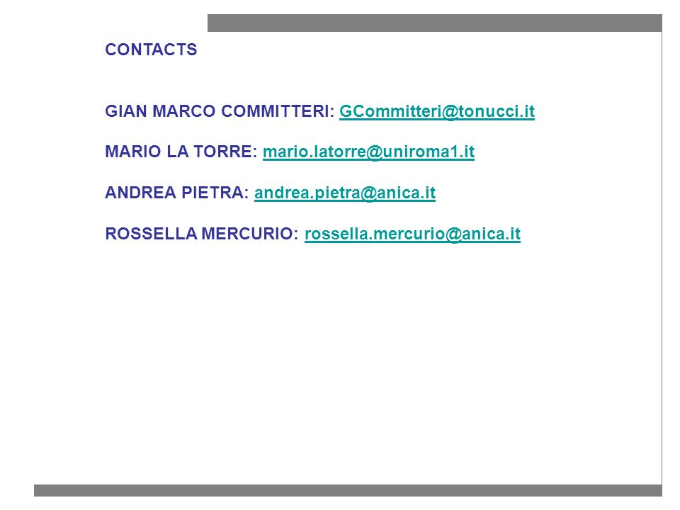 CONTACTS GIAN MARCO COMMITTERI: GCommitteri@tonucci.itGCommitteri@tonucci.it MARIO LA TORRE: mario.latorre@uniroma1.itmario.latorre@uniroma1.it ANDREA PIETRA: andrea.pietra@anica.itandrea.pietra@anica.it ROSSELLA MERCURIO: rossella.mercurio@anica.itrossella.mercurio@anica.it