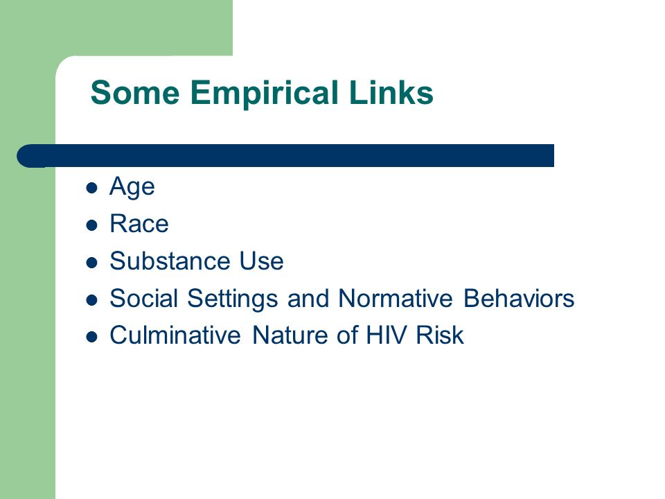 Some Empirical Links Age Race Substance Use Social Settings and Normative Behaviors Culminative Nature of HIV Risk