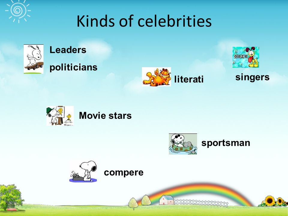 Kinds of celebrities Leaders politicians literati singers Movie stars sportsman compere