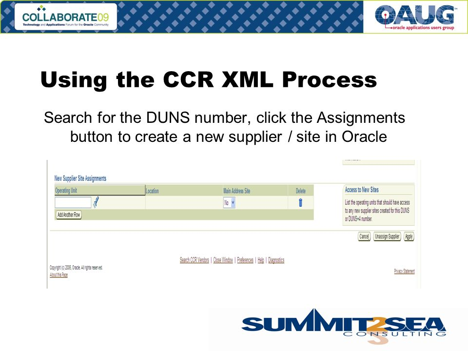 Using the CCR XML Process Search for the DUNS number, click the Assignments button to create a new supplier / site in Oracle