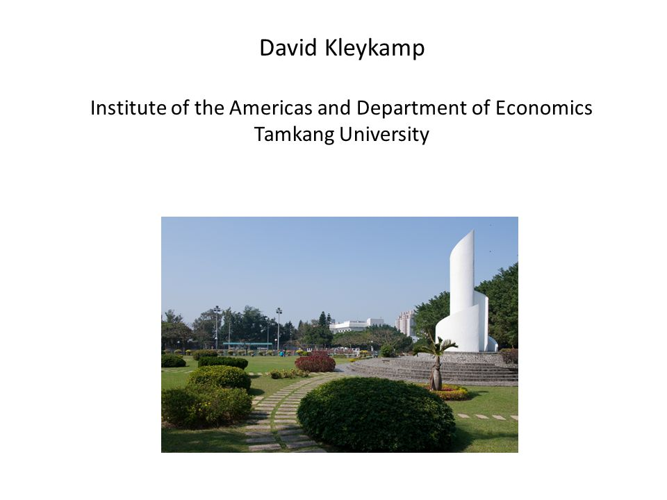 David Kleykamp Institute of the Americas and Department of Economics Tamkang University
