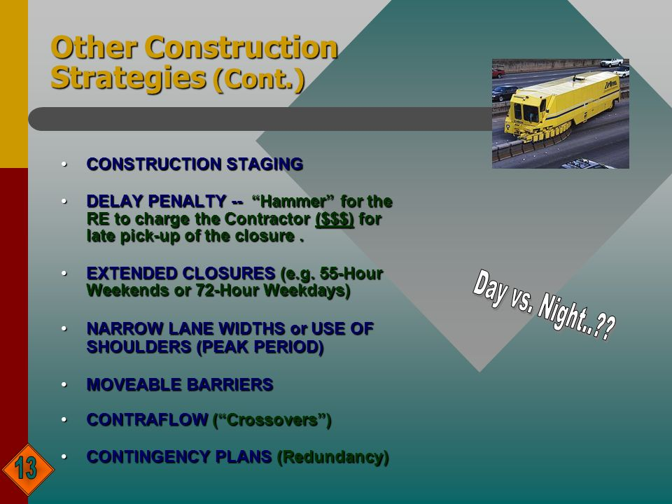 Other Construction Strategies (Cont.) CONSTRUCTION STAGINGCONSTRUCTION STAGING DELAY PENALTY -- Hammer for the RE to charge the Contractor ($$$) for late pick-up of the closure.DELAY PENALTY -- Hammer for the RE to charge the Contractor ($$$) for late pick-up of the closure.