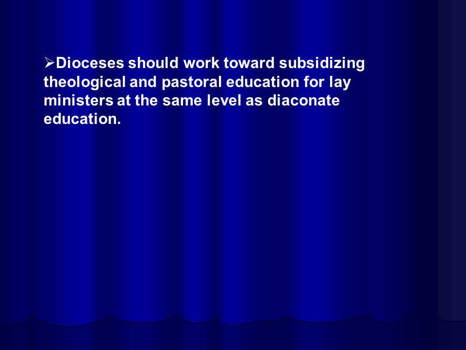 Dioceses should work toward subsidizing theological and pastoral education for lay ministers at the same level as diaconate education.