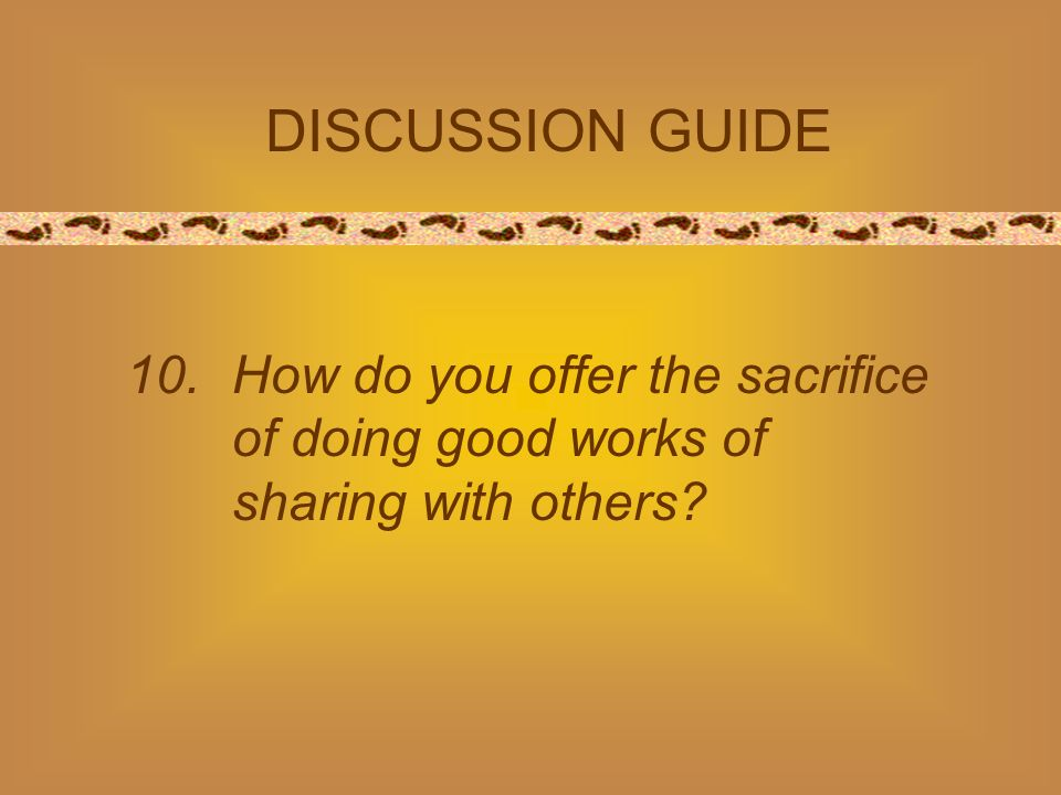 10. How do you offer the sacrifice of doing good works of sharing with others DISCUSSION GUIDE