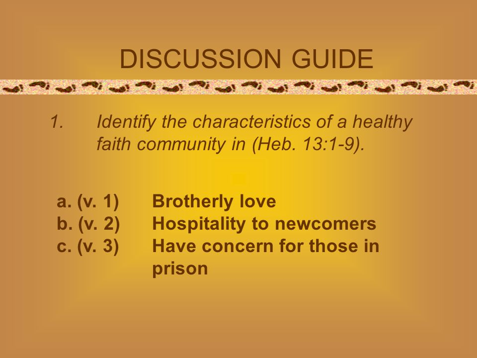 DISCUSSION GUIDE 1.Identify the characteristics of a healthy faith community in (Heb.