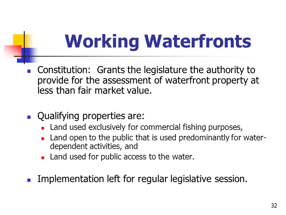 32 Working Waterfronts Constitution: Grants the legislature the authority to provide for the assessment of waterfront property at less than fair market value.