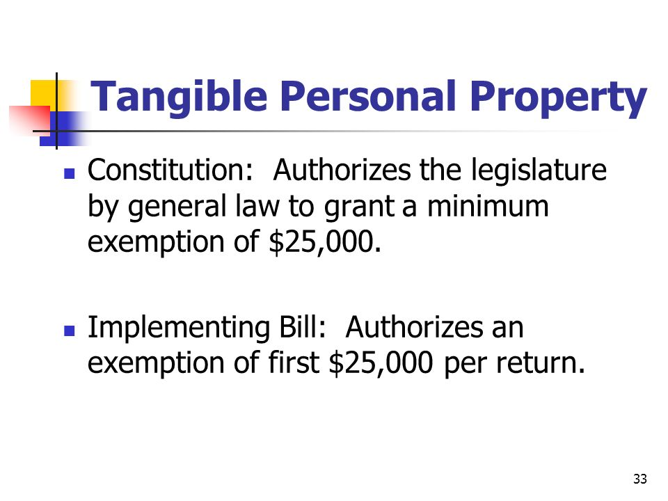 33 Tangible Personal Property Constitution: Authorizes the legislature by general law to grant a minimum exemption of $25,000.