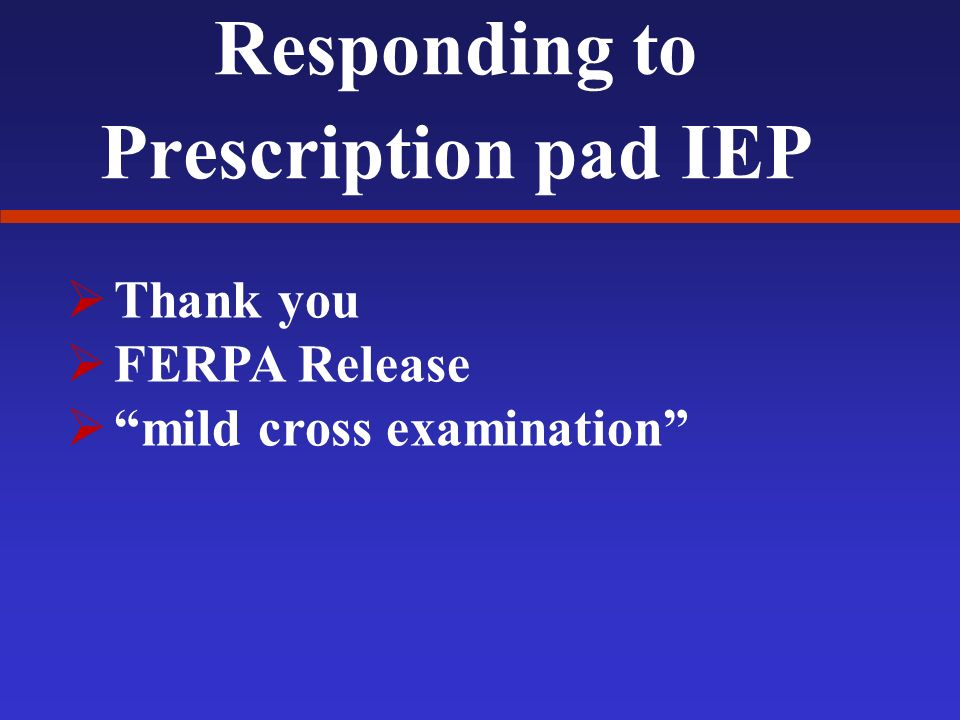 Responding to Prescription pad IEP Thank you FERPA Release mild cross examination