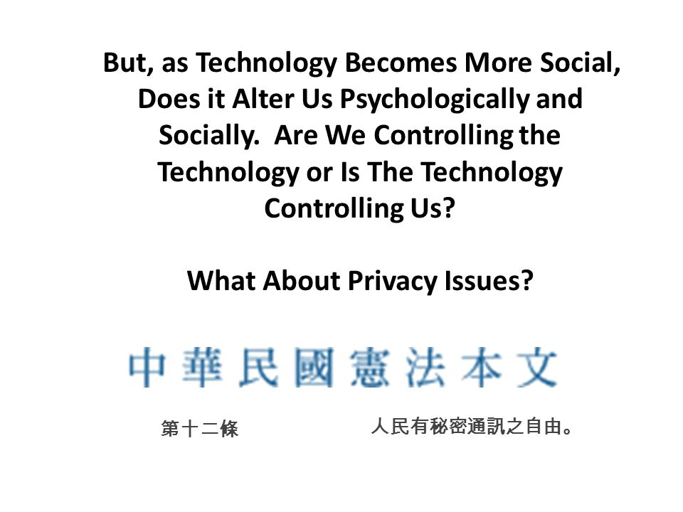But, as Technology Becomes More Social, Does it Alter Us Psychologically and Socially.