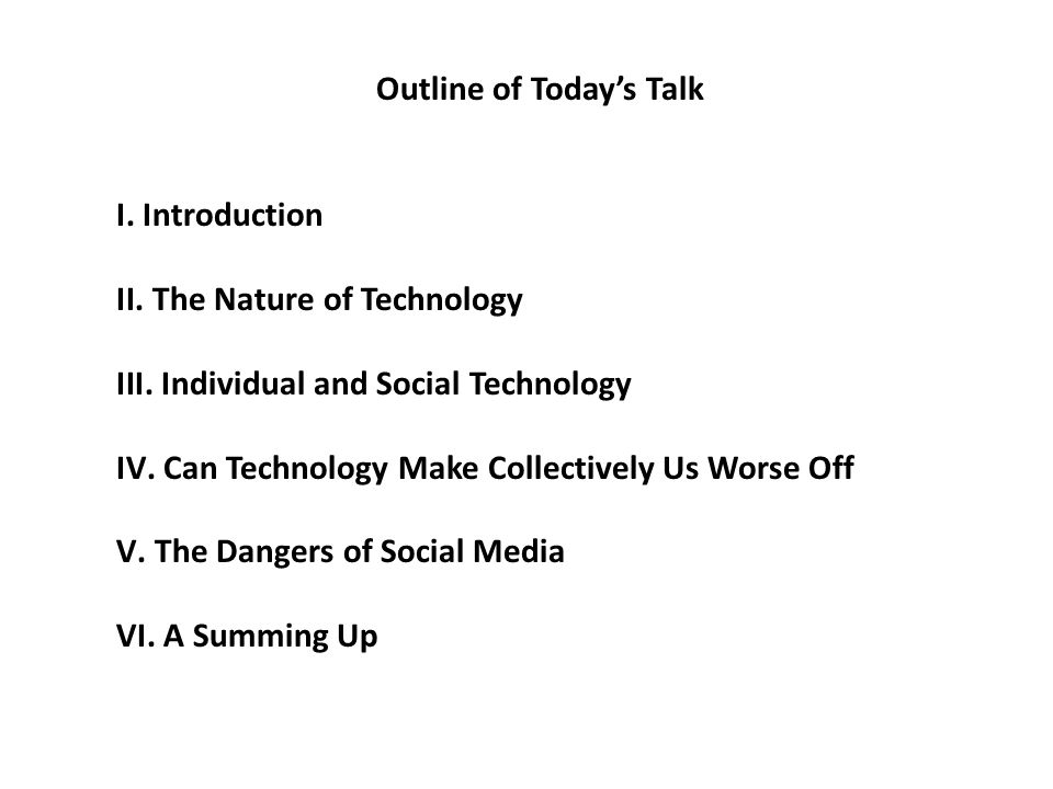 Outline of Todays Talk I. Introduction II. The Nature of Technology III.