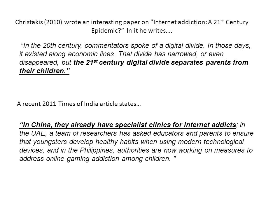 Christakis (2010) wrote an interesting paper on Internet addiction: A 21 st Century Epidemic.