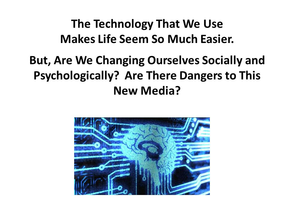 The Technology That We Use Makes Life Seem So Much Easier.