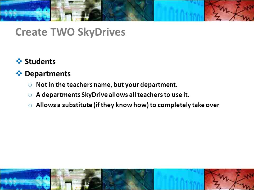Create TWO SkyDrives Students Departments o Not in the teachers name, but your department.