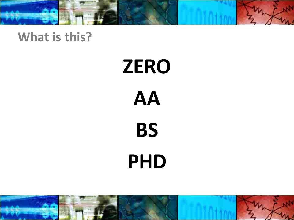 What is this ZERO AA BS PHD