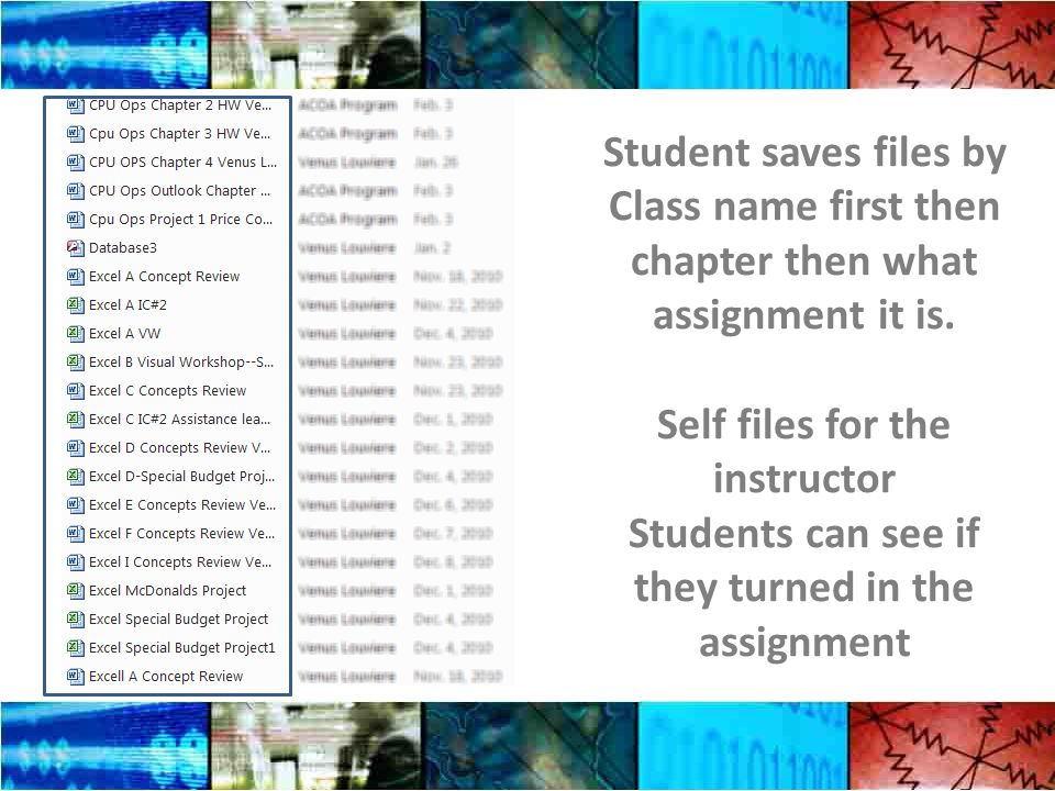 Student saves files by Class name first then chapter then what assignment it is.