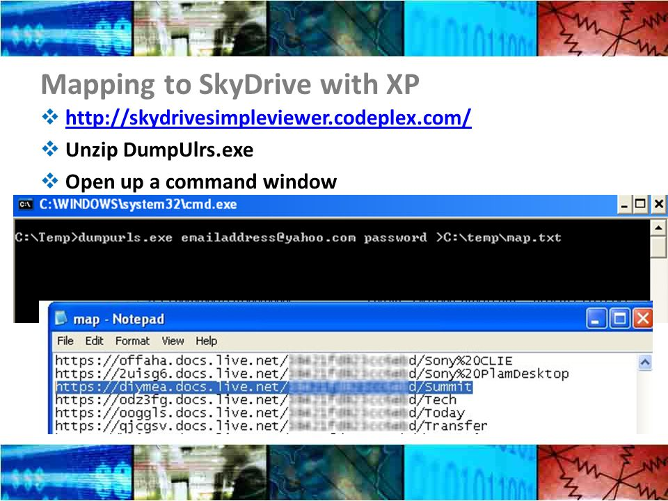 Mapping to SkyDrive with XP http://skydrivesimpleviewer.codeplex.com/ Unzip DumpUlrs.exe Open up a command window