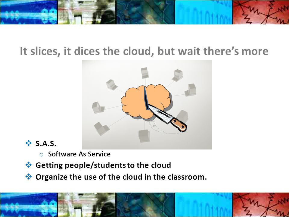 It slices, it dices the cloud, but wait theres more S.A.S.