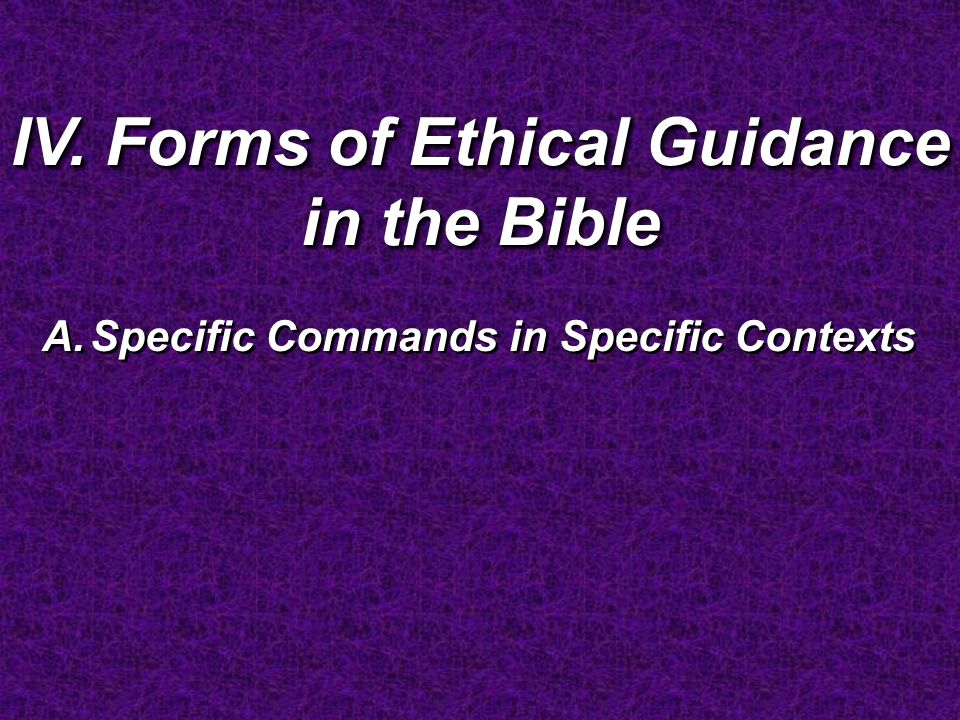 IV. Forms of Ethical Guidance in the Bible A.Specific Commands in Specific Contexts