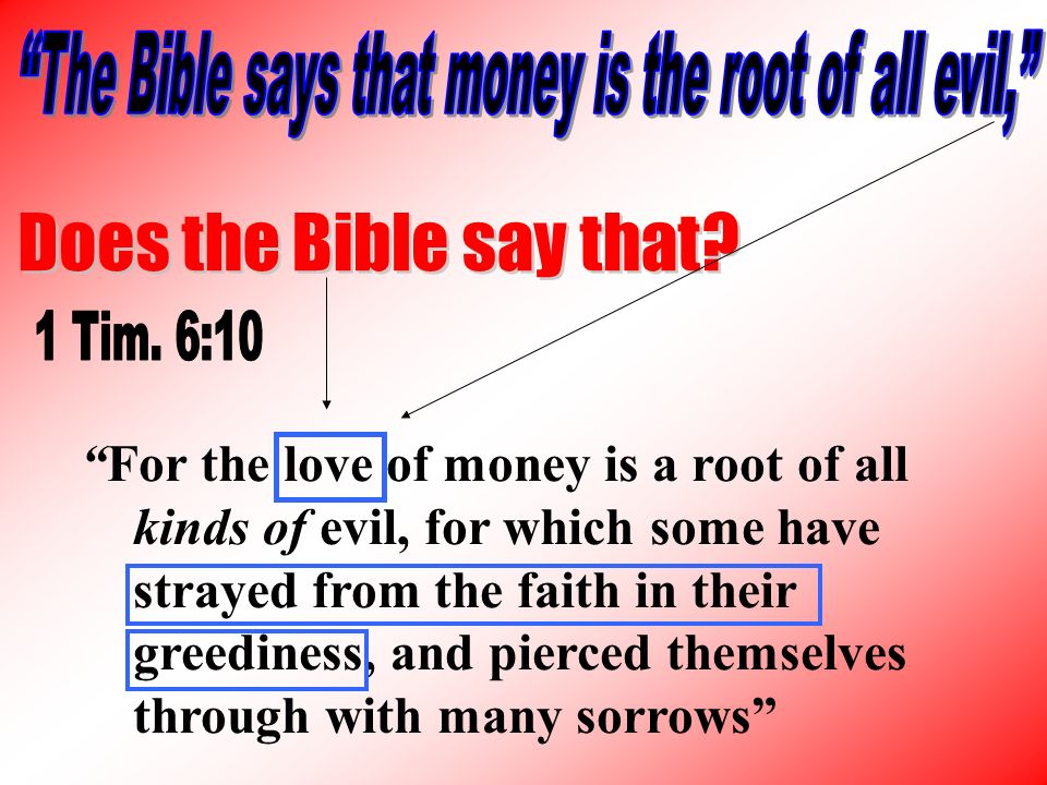For the love of money is a root of all kinds of evil, for which some have strayed from the faith in their greediness, and pierced themselves through with many sorrows