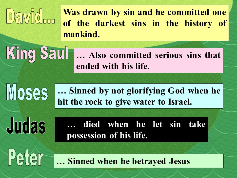 Was drawn by sin and he committed one of the darkest sins in the history of mankind.