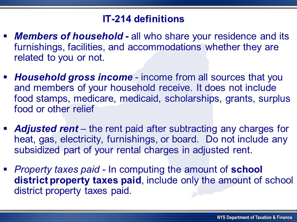 IT-214 definitions Members of household - all who share your residence and its furnishings, facilities, and accommodations whether they are related to you or not.