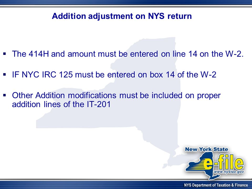 Addition adjustment on NYS return The 414H and amount must be entered on line 14 on the W-2.
