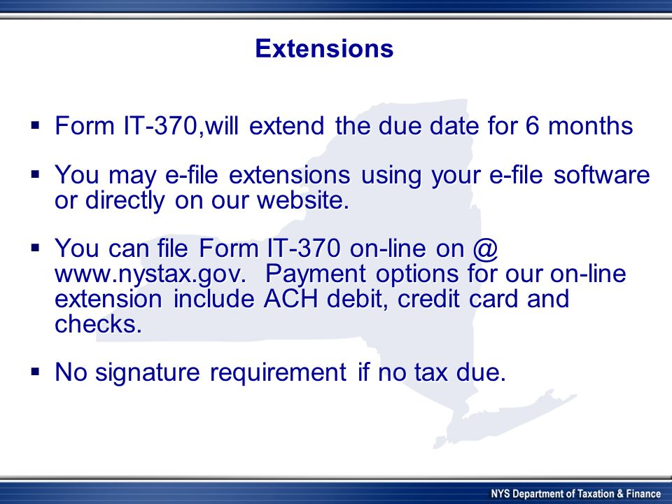 Extensions Form IT-370,will extend the due date for 6 months Form IT-370,will extend the due date for 6 months You may e-file extensions using your e-file software or directly on our website.