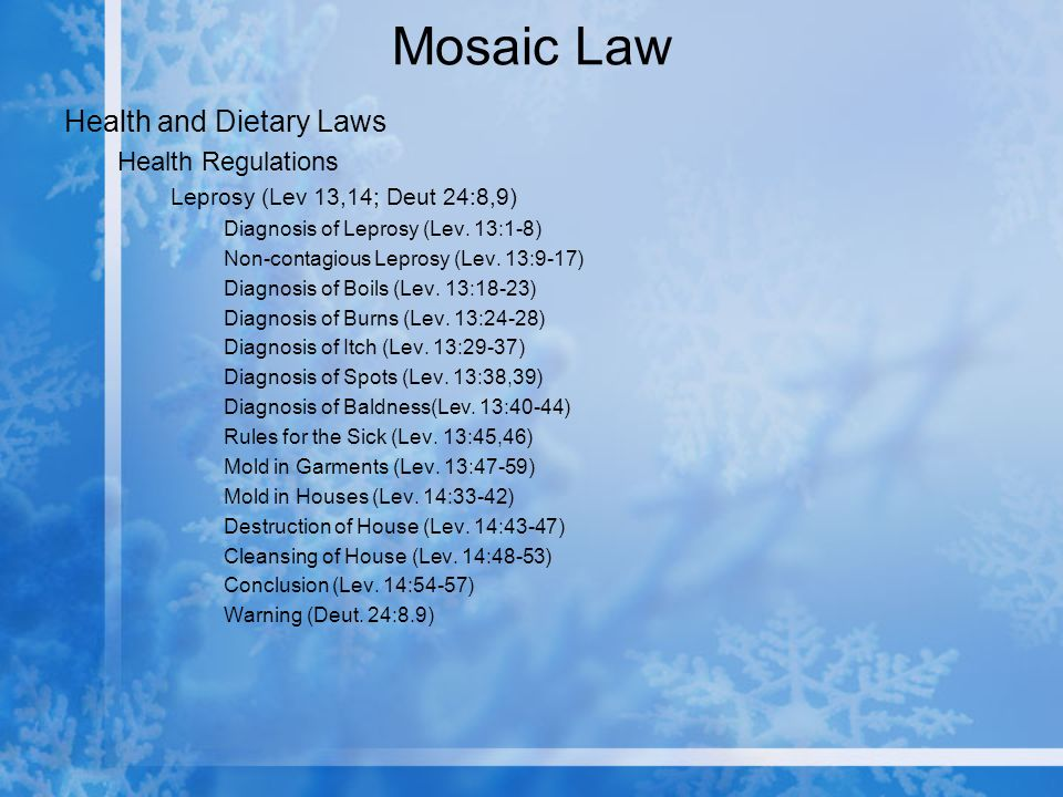 Mosaic Law Health and Dietary Laws Health Regulations Leprosy (Lev 13,14; Deut 24:8,9) Diagnosis of Leprosy (Lev.
