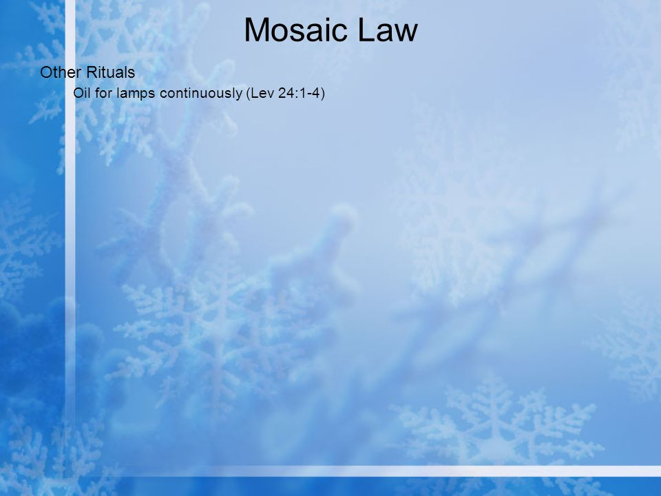 Mosaic Law Other Rituals Oil for lamps continuously (Lev 24:1-4)