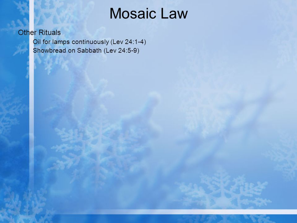 Mosaic Law Other Rituals Oil for lamps continuously (Lev 24:1-4) Showbread on Sabbath (Lev 24:5-9)