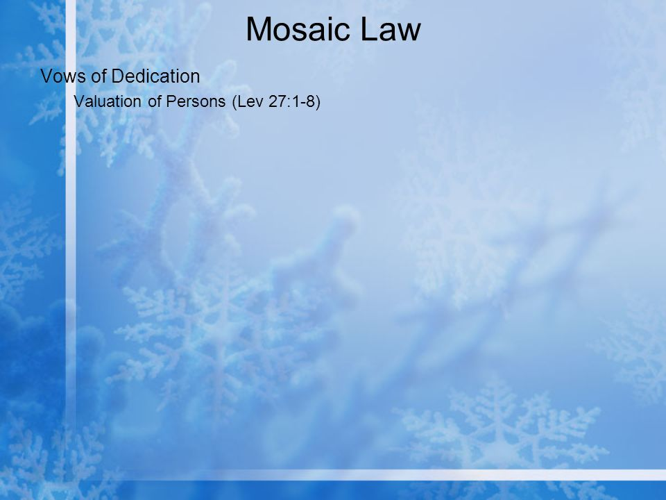 Mosaic Law Vows of Dedication Valuation of Persons (Lev 27:1-8)