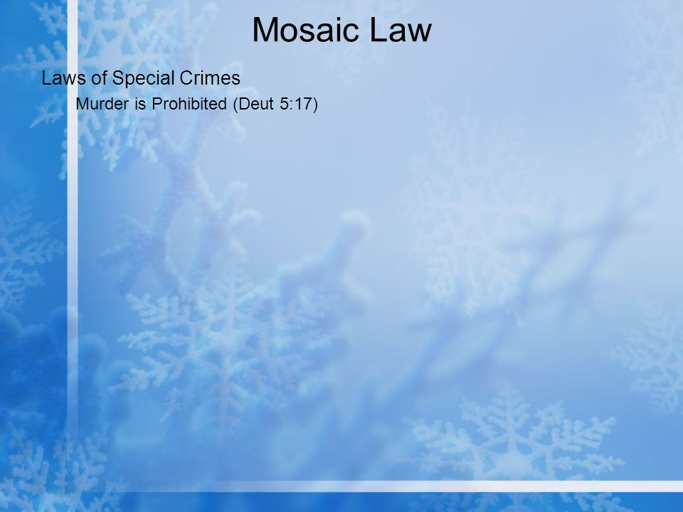 Mosaic Law Laws of Special Crimes Murder is Prohibited (Deut 5:17)