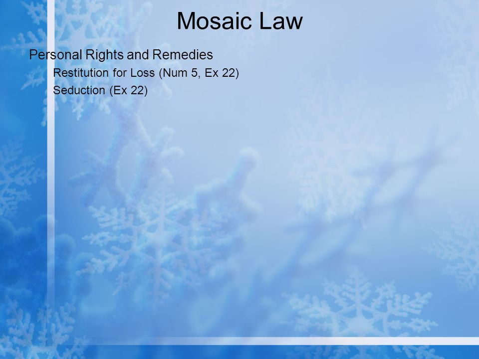 Mosaic Law Personal Rights and Remedies Restitution for Loss (Num 5, Ex 22) Seduction (Ex 22)