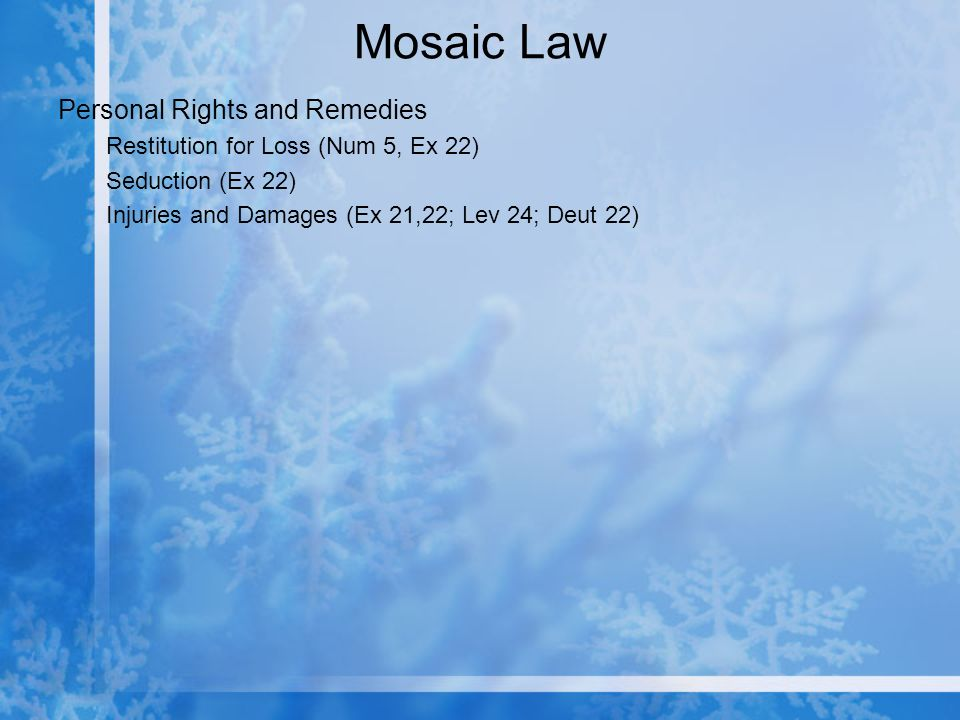 Mosaic Law Personal Rights and Remedies Restitution for Loss (Num 5, Ex 22) Seduction (Ex 22) Injuries and Damages (Ex 21,22; Lev 24; Deut 22)