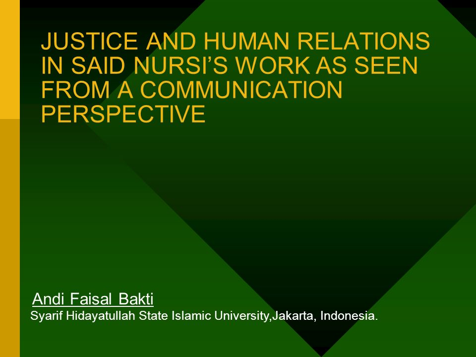 JUSTICE AND HUMAN RELATIONS IN SAID NURSIS WORK AS SEEN FROM A COMMUNICATION PERSPECTIVE Andi Faisal Bakti Syarif Hidayatullah State Islamic University,Jakarta, Indonesia.
