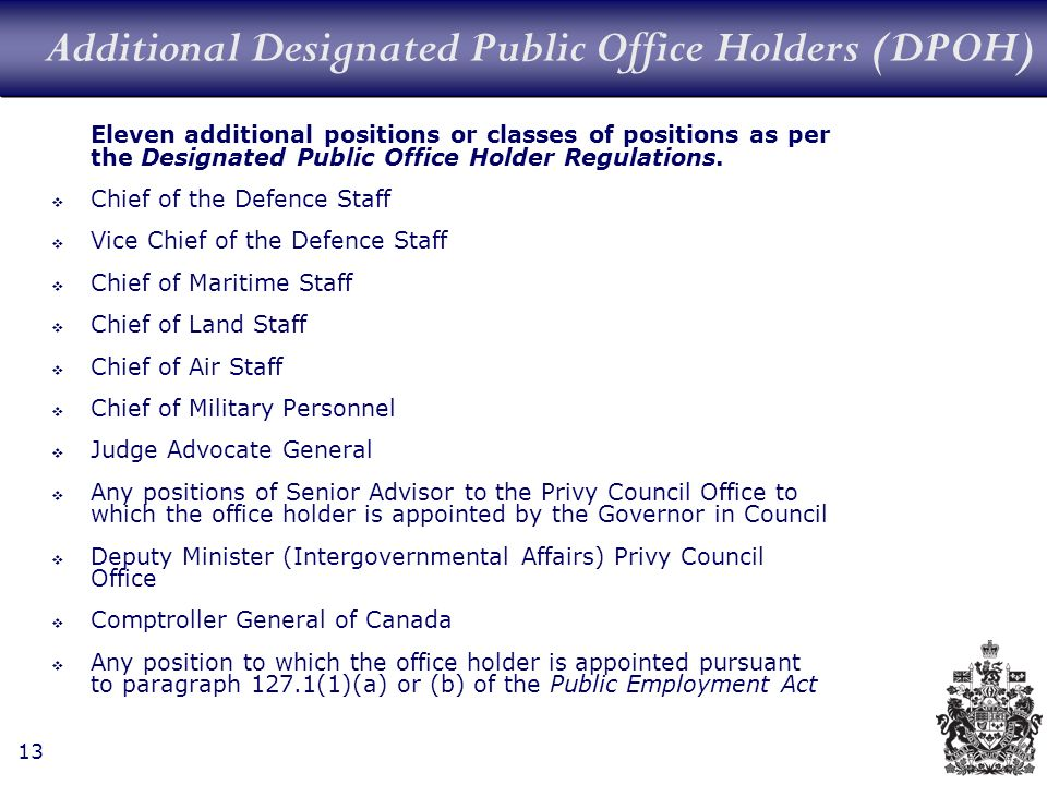 13 Additional Designated Public Office Holders (DPOH) Eleven additional positions or classes of positions as per the Designated Public Office Holder Regulations.
