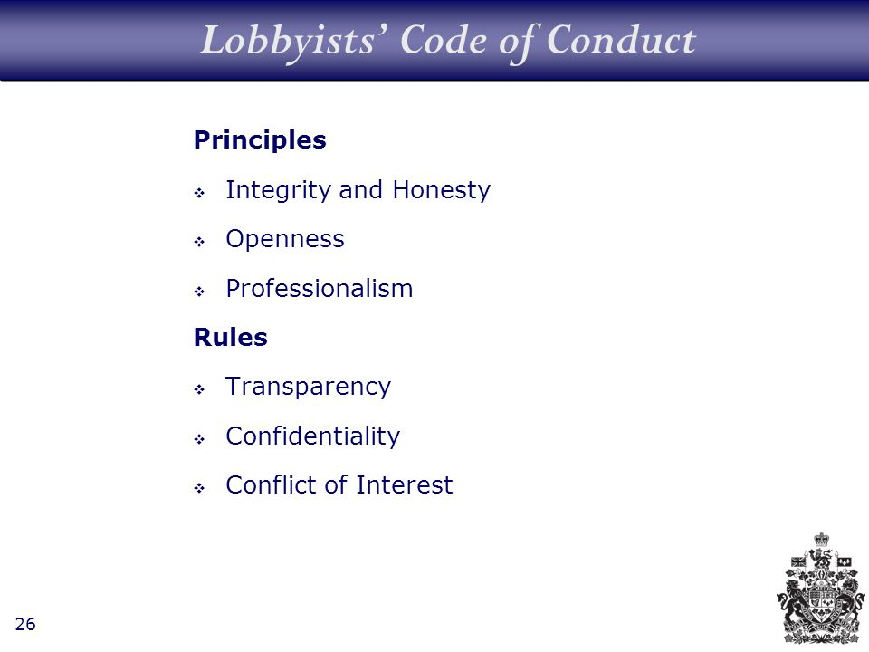 26 Lobbyists Code of Conduct Principles Integrity and Honesty Openness Professionalism Rules Transparency Confidentiality Conflict of Interest