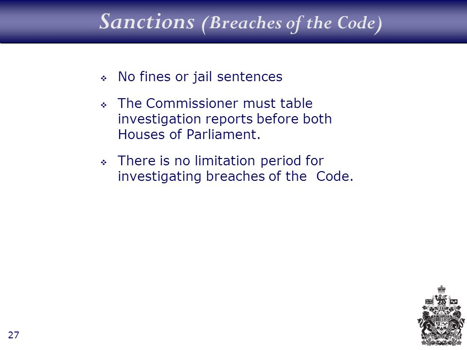 27 Sanctions (Breaches of the Code) No fines or jail sentences The Commissioner must table investigation reports before both Houses of Parliament.