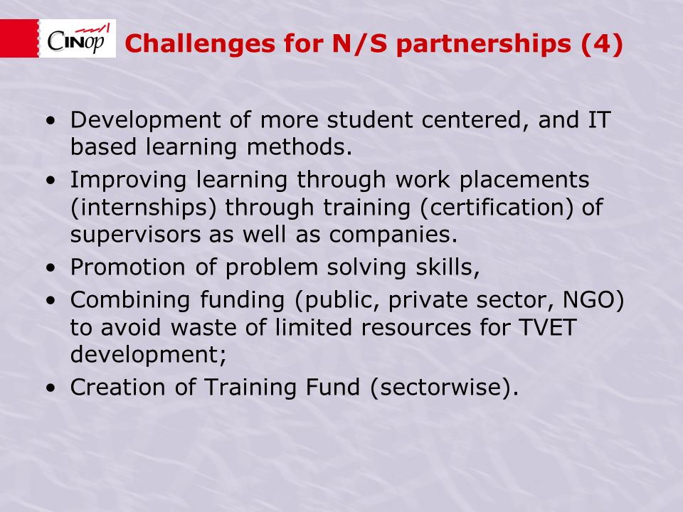 Challenges for N/S partnerships (4) Development of more student centered, and IT based learning methods.