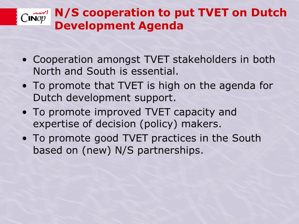 N/S cooperation to put TVET on Dutch Development Agenda Cooperation amongst TVET stakeholders in both North and South is essential.