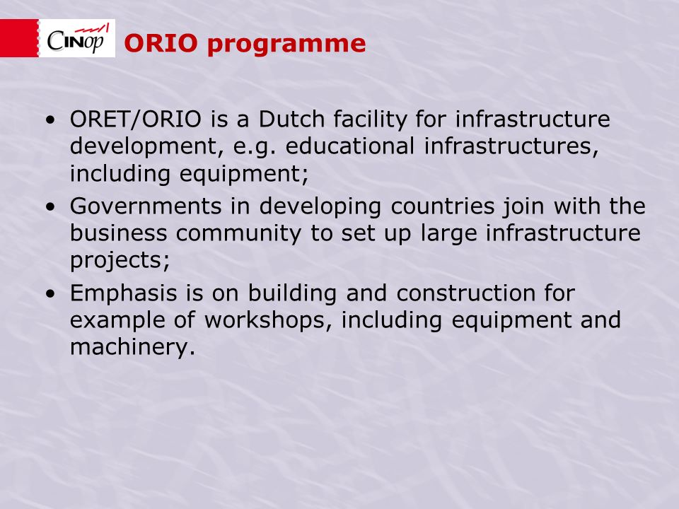ORIO programme ORET/ORIO is a Dutch facility for infrastructure development, e.g.