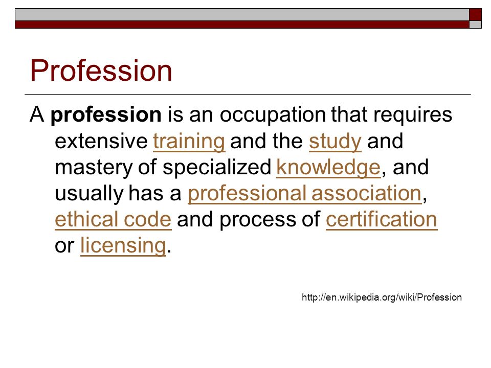 Profession A profession is an occupation that requires extensive training and the study and mastery of specialized knowledge, and usually has a professional association, ethical code and process of certification or licensing.trainingstudyknowledgeprofessional association ethical codecertificationlicensing http://en.wikipedia.org/wiki/Profession